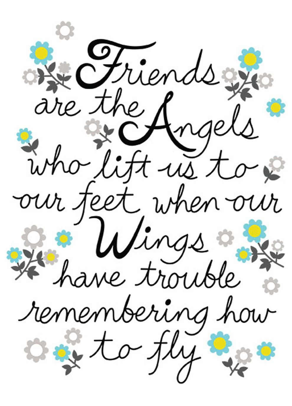 friends are the angels who lift us to our feet when our wings have trouble remembering how to fly