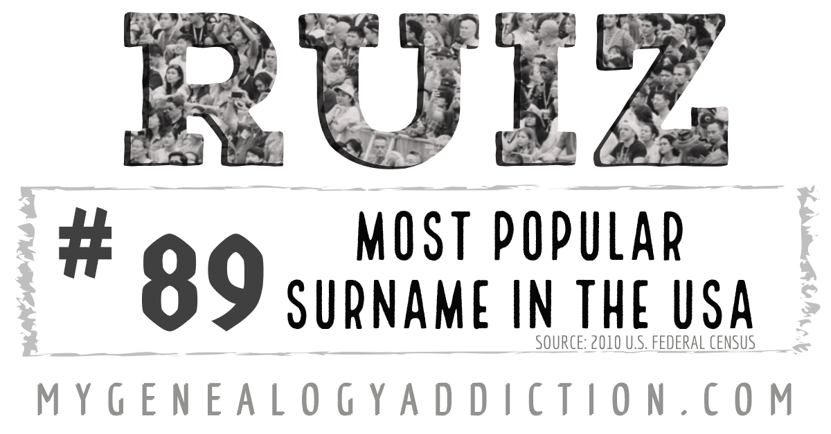 Ruiz Ranked 89th Among The Most Common Surnames In The Usa Genealogy Resources Surnames Family History
