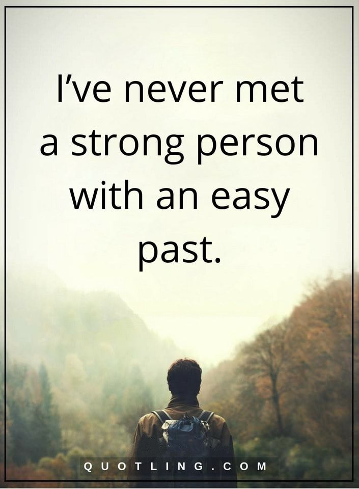 Quotes On Being Strong Be Strong Quotes I've Never Met A Strong Person With An Easy Past .