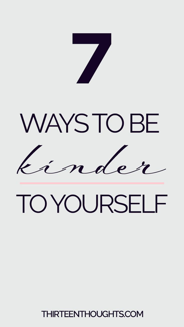 7 Ways to Be Kinder to Yourself How to Be Kinder to Yourself