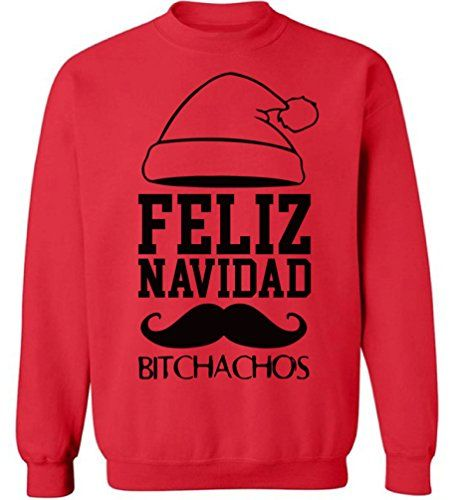 pekatees feliz navidad bitchachos sweatshirt ugly christmas sweatshirt ugly christmas sweater for men for women xmas