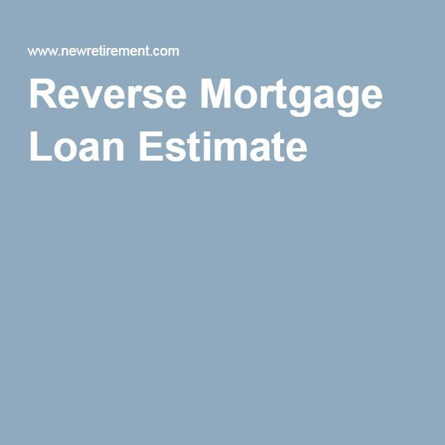 Reverse Mortgage Loan Estimate Take a Second Look Pinterest - loan estimate form