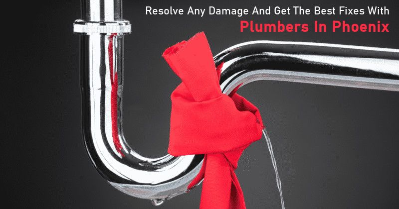 Avail Great Help By The Plumbers In Phoenix To Resolve Your