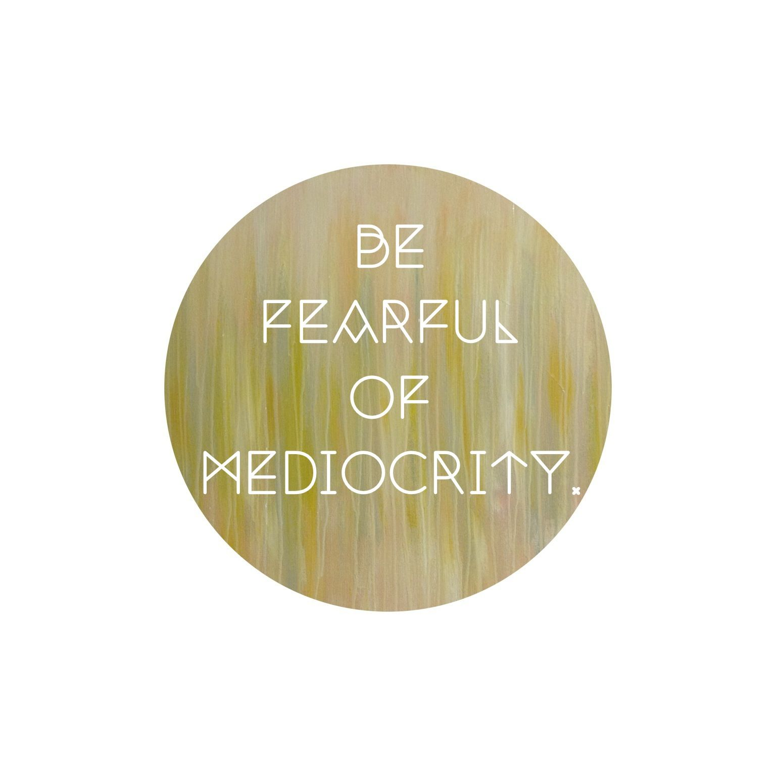 """Be Fearful of Mediocrity."" // Via Cordially-Kate.com"