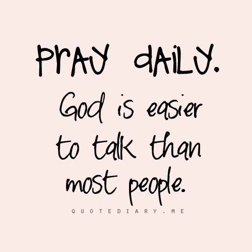 Pray Daily God Is Easier To Talk To Than Most People Yes
