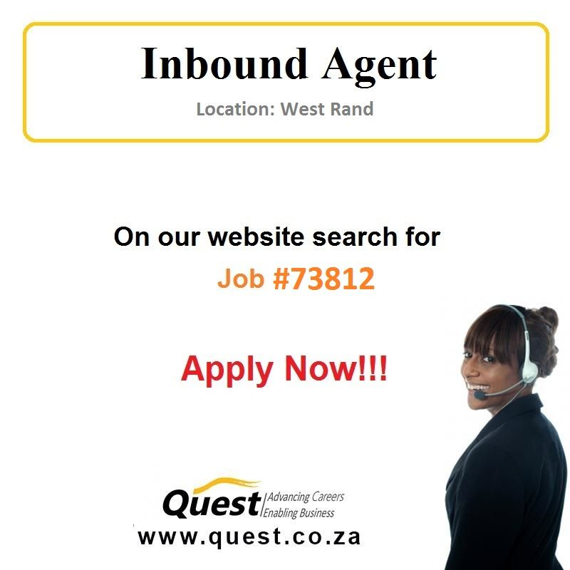 Inbound Agent - West Rand - Job ID # 73812 Requirements: Must be ...