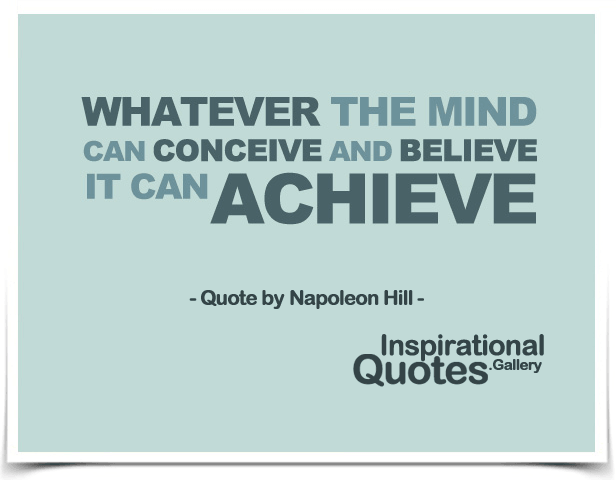 Whatever the mind can concieve and belive, it can achieve - Quote by Napoleon Hill - Think And Grow Rich