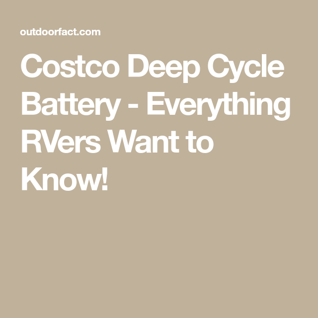 Costco Deep Cycle Battery - Everything RVers Want to Know