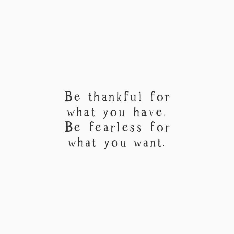 Thankful For You Quotes Prepossessing Be Thankful For What You Havebe Fearless For What You Want