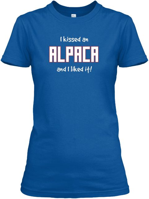 50f56773d I Kissed An Alpaca And I Liked It! Royal Women's T-Shirt Front ...