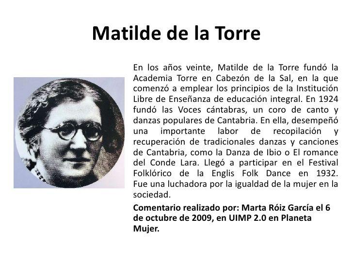 Matilde de la Torre<br />En los años veinte, Matilde de la Torre fundó la Academia Torre en Cabezón de la Sal, en la que c...