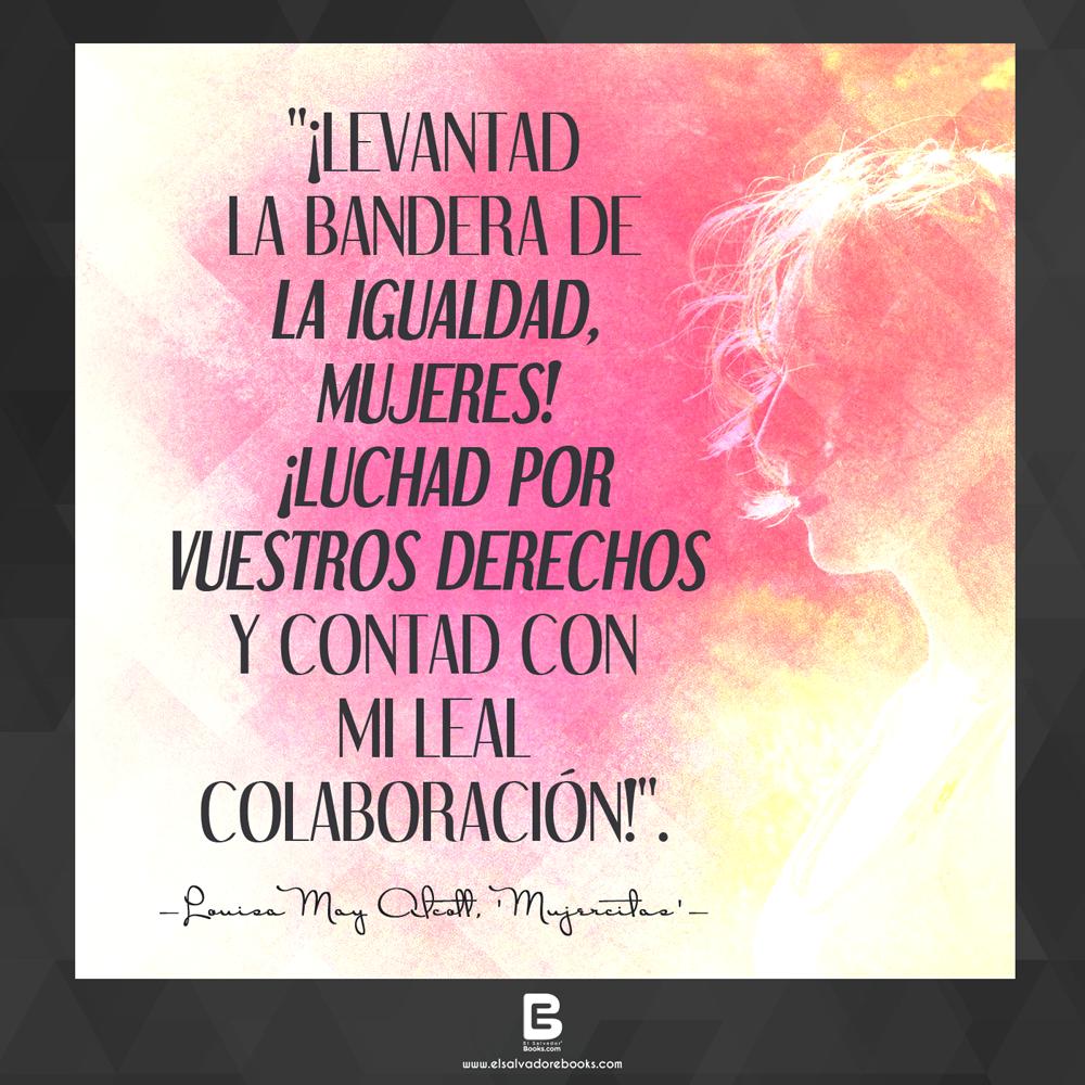 """""""¡levantad la bandera de la igualdad, mujeres!, ¡Luchad por vuestros derechos y contad con mi leal colaboración!"""". #felizdiadelamujer   Visítanos: http://www.elsalvadorebooks.com"""
