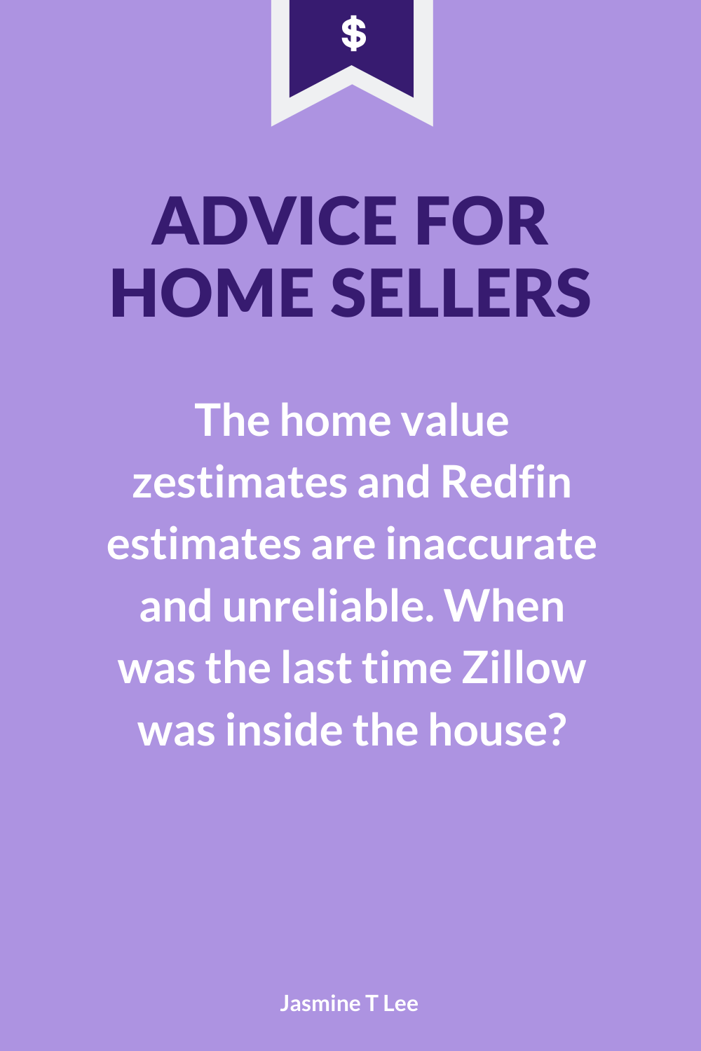 Advice For Home Sellers Zestimates Aren T Accurate Home Estimate House Jasmine Advice