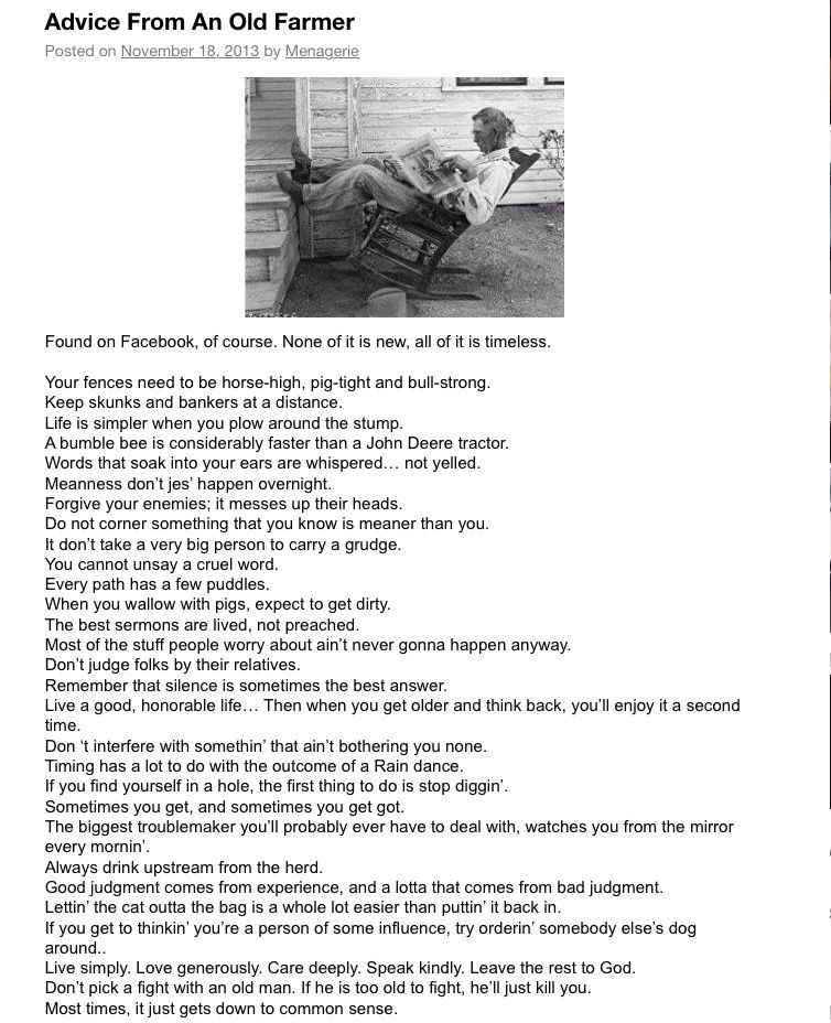 advices from an old farmer Sitting on the front porch or out in the field on a bale of hay talking to an old farmer is a good way to learn not only about what not to do when raising farm animals or growing crops, but what not to do in life as well.