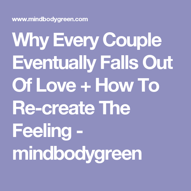 Why Every Couple Eventually Falls Out Of Love + How To Re-create The Feeling - mindbodygreen