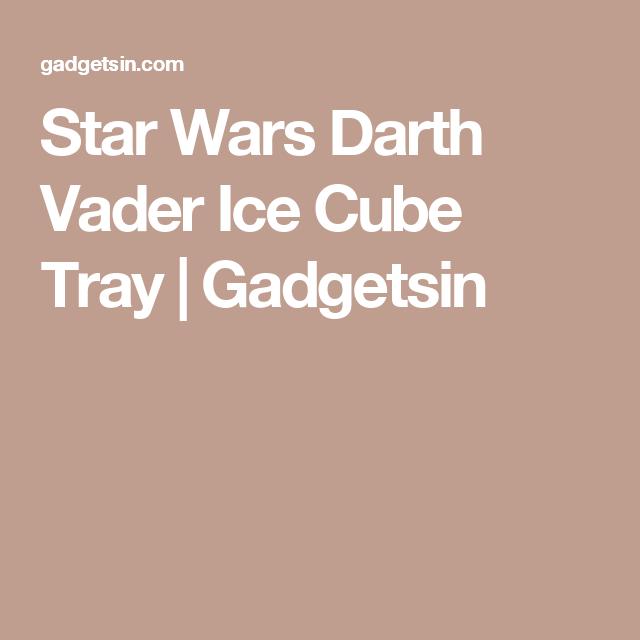 Star Wars Darth Vader Ice Cube Tray | Gadgetsin