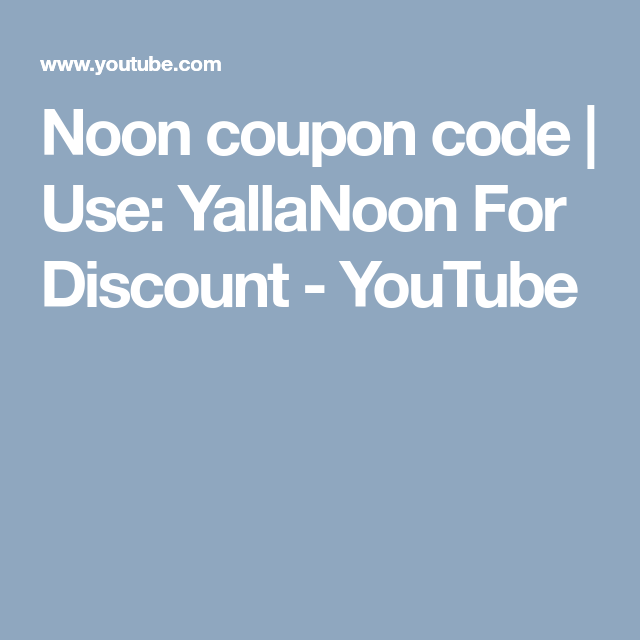 Noon Coupon Code Use Yallanoon For Discount Youtube Coupons Noon Discounted