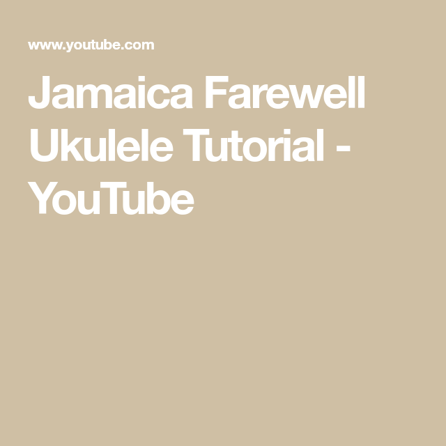 Jamaica Farewell Ukulele Tutorial Youtube Ukulele Pinterest