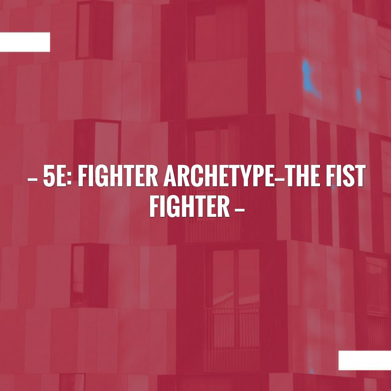 5e Fighter Archetype—The Fist Fighter First blog post