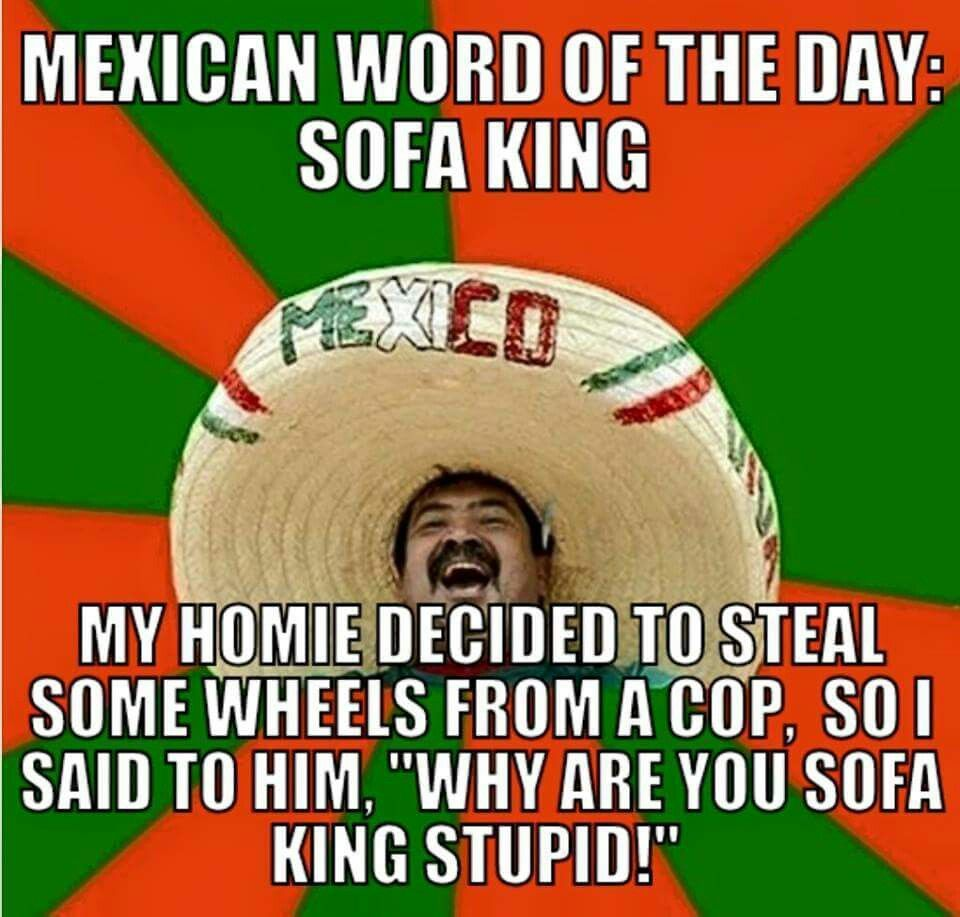 Sofa King Mexican Word Of The Day Mexican Words Mexican Jokes