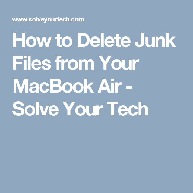 How to Delete Junk Files from Your MacBook Air Solve