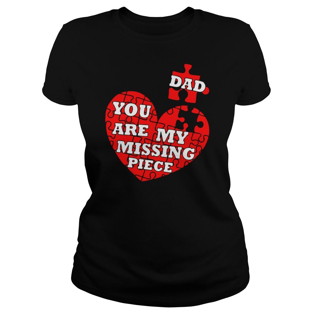Dad You Are My Missing Piece Autism Love Tshirt
