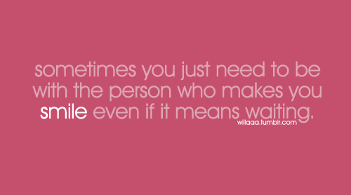 Sometimeis you need to be with the person who makes you smile even ...