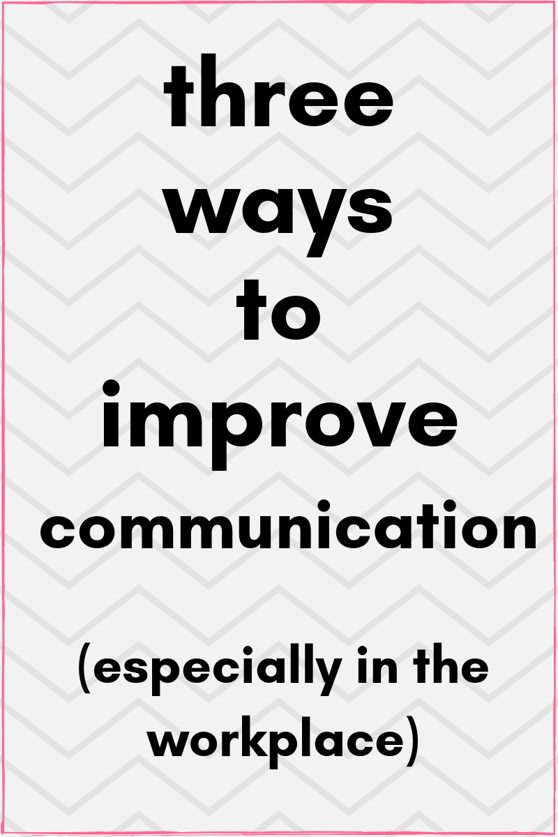 three ways to improve communication skills especially in the workplace