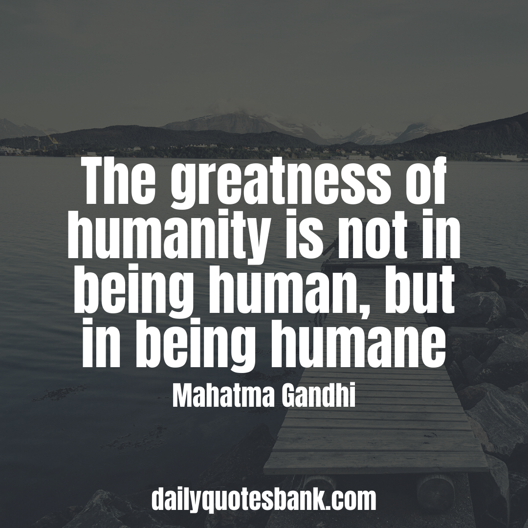Mahatma Gandhi Quotes That Will Connect Into Peace Mahatma Gandhi Quotes About Humanity Gandhi Quotes Humanity Quotes Mahatma Gandhi Quotes