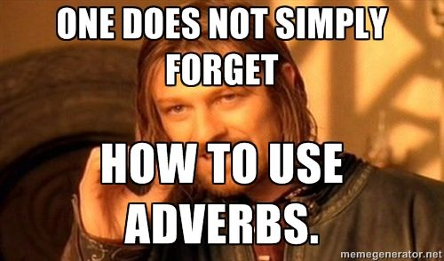 Meme Adverbs King Of Thrones Grammar For Kids Adverbs One Does Not Simply