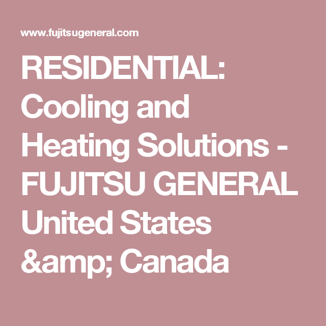 Residential Cooling And Heating Solutions Fujitsu General