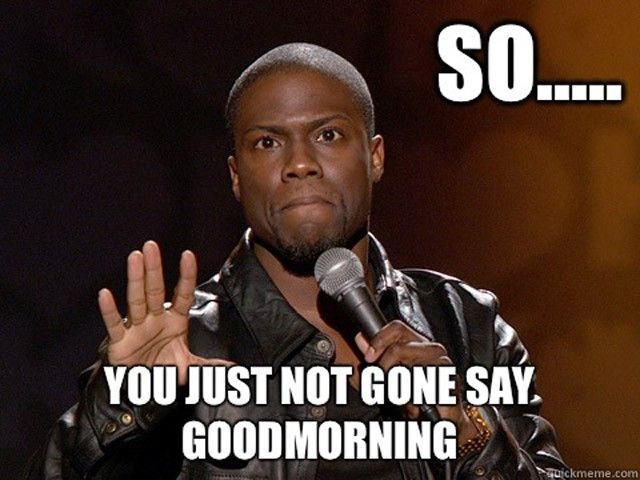 Good Morning Memes To Start Your Day 12 Photos Kevin Hart Funny Quotes Kevin Hart Meme