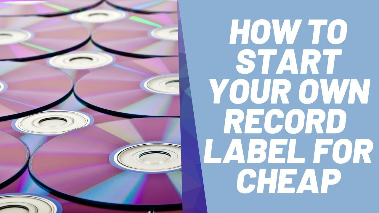 How to start your own record label in 2020 record label