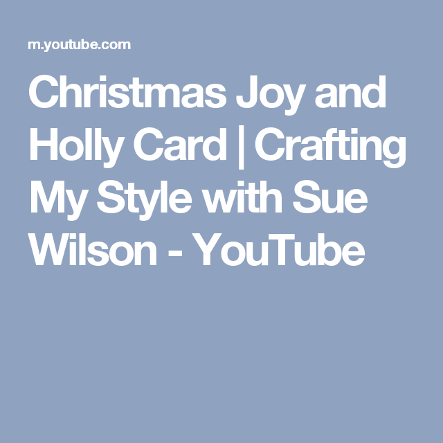 Christmas Joy and Holly Card | Crafting My Style with Sue Wilson - YouTube