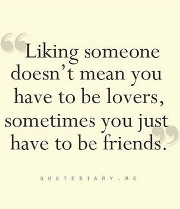 Quotes About Liking Someone Liking Someone Doesn't Mean You Have To Be Lovers Sometimes You .