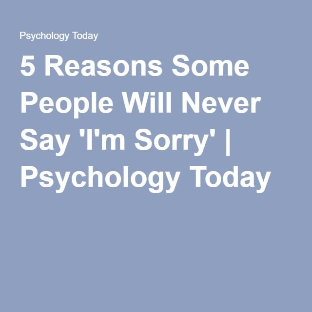5 Reasons Some People Will Never Say I M Sorry Say Im Sorry Im Sorry Quotes Sayings
