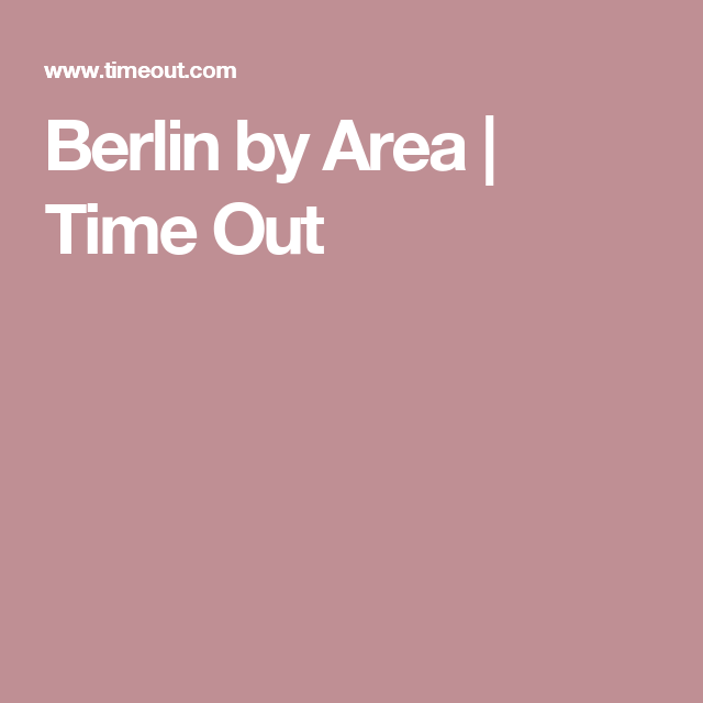 Berlin By Area Time Out Berlin Krakow No Time For Me