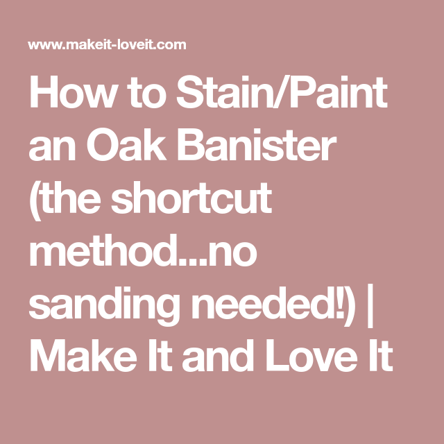 How To Stain/Paint An Oak Banister (the Shortcut Method…no