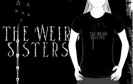 The Weird Sisters T Shirt By Flyingpantaloon Weird Sisters T Shirt Sisters