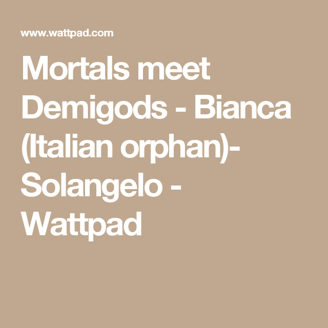 Mortals meet Demigods - Bianca (Italian orphan)- Solangelo