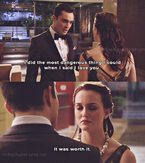 Chuck Says I Love You To Blair I Told Her I Love You It Was The Most Dangerous Thing In The