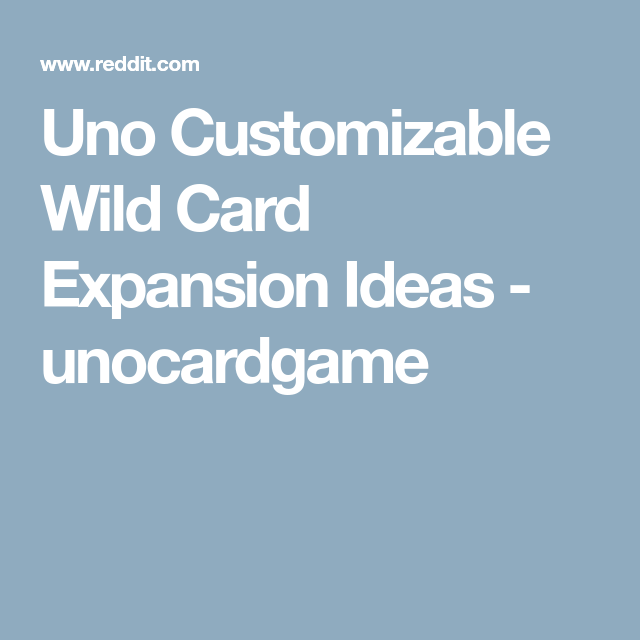 uno customizable wild card expansion ideas  unocardgame