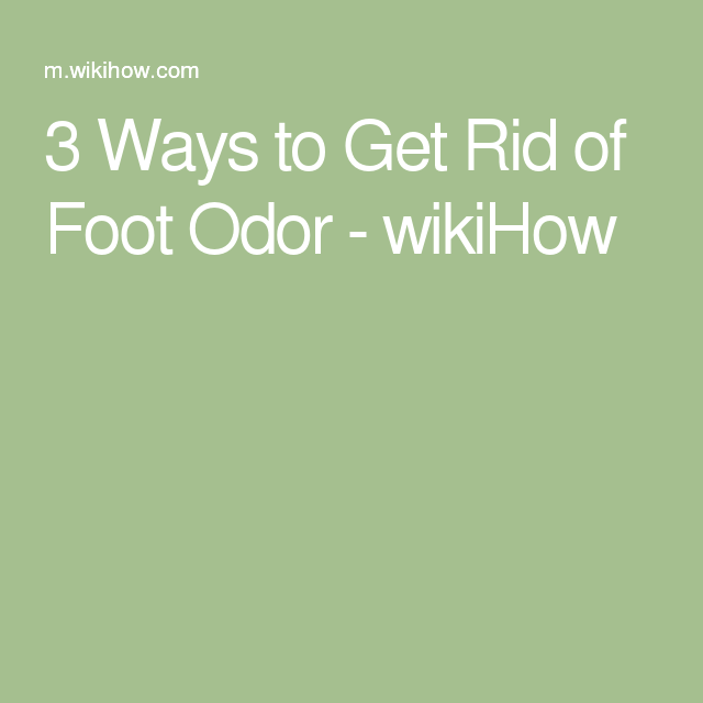 3 Ways to Get Rid of Foot Odor - wikiHow