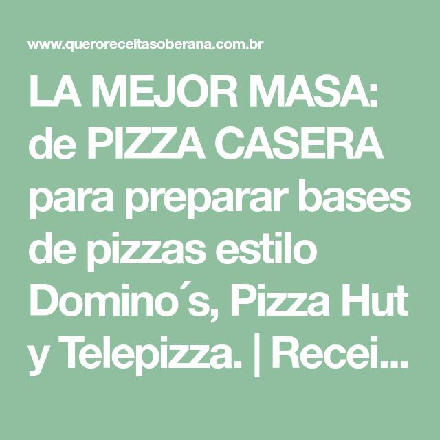 La Mejor Masa De Pizza Casera Para Preparar Bases De Pizzas Estilo Domino S Pizza Hut Y Telepizza Rec Como Hacer Pizza Casera Pizza Hut Pizza Casera Facil