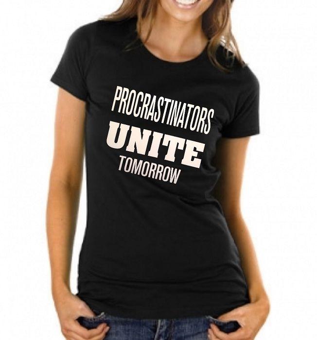 Procrastinators Unite.  Tomorrow.   Ladies T-Shirt