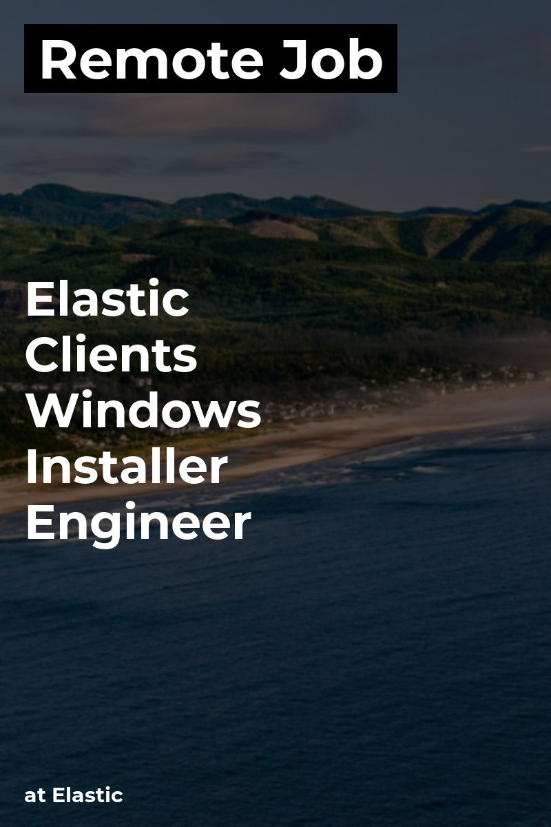 Remote Elastic Clients - Windows Installer Engineer at