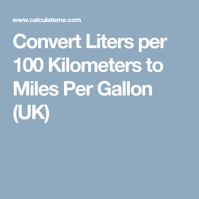 Convert Liters Per 100 Kilometers To Miles Gallon Uk