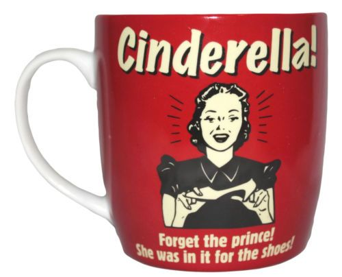 Cinderella Coffee Mug Cup Funny Humor Prince Novelty In It For The Shoes