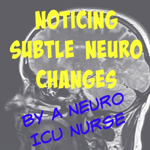 tips and tricks about neuro changes from a neuro ICU nurse ...