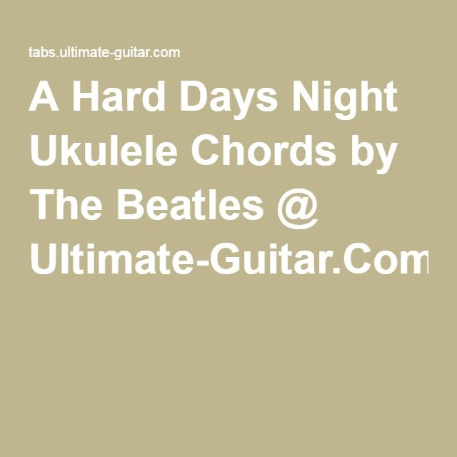 A Hard Days Night Ukulele Chords By The Beatles Ultimate Guitar